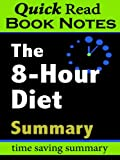 The 8-Hour Diet : Summary (Quick Read Book Notes)