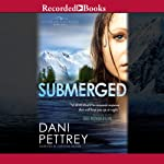 Submerged: Alaskan Courage, Book 1 (       UNABRIDGED) by Dani Pettrey Narrated by Christina Moore