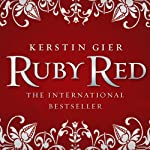 Ruby Red: Ruby Red Trilogy, Book 1 | Kerstin Gier,Anthea Bell (translator)