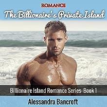 The Billionaire's Private Island: Billionaire Island Romance Series, Book 1 (       UNABRIDGED) by Alessandra Bancroft Narrated by Caitlin Elizabeth