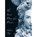The Secret Diary of a Princess: a novel of Marie Antoinetteby Melanie Clegg