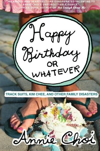 Happy Birthday or Whatever: Track Suits, Kim Chee, and Other Family Disasters