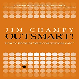 Outsmart!: How to Do What Your Competitors Can't | [Jim Champy]