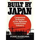 Built by Japan: Competitive Strategies of the Japanese Construction Industry