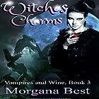 Witches' Charms: Vampires and Wine, Book 3 Hörbuch von Morgana Best Gesprochen von: Tiffany Dougherty