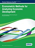 img - for Econometric Methods for Analyzing Economic Development (Premier Reference Source) book / textbook / text book