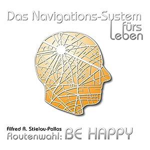 Routenwahl: Be Happy (Das Navigations-System fürs Leben) Hörbuch