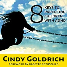 8 Keys to Parenting Children With ADHD (       UNABRIDGED) by Cindy Goldrich Narrated by Callie Beaulieu