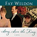 Long Live the King Audiobook by Fay Weldon Narrated by Katherine Kellgren