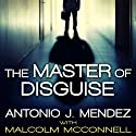 The Master of Disguise: My Secret Life in the CIA (       UNABRIDGED) by Antonio J. Mendez Narrated by John Pruden