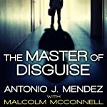 The Master of Disguise: My Secret Life in the CIA | Antonio J. Mendez