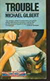 Trouble (0060809620) by Gilbert, Michael Francis