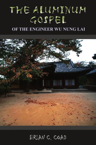 The Aluminum Gospel: Of The Engineer Wu Nung Lai