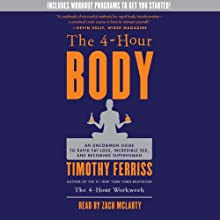 The 4-Hour Body: An Uncommon Guide to Rapid Fat-Loss, Incredible Sex, and Becoming Superhuman (       ABRIDGED) by Timothy Ferriss Narrated by Zach McLarty