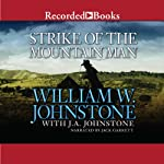 Strike of the Mountain Man: The Last Mountain Man, Book 40 (       UNABRIDGED) by William Johnstone Narrated by Jack Garrett