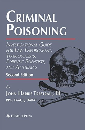 Criminal Poisoning: Investigational Guide for Law Enforcement, Toxicologists, Forensic Scientists, and Attorneys (Forens