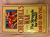 Churchill's War: Volume One - The Struggle for Power (0099650703) by Irving, David