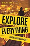 "Bradley Garrett, ""Explore Everything: Place-Hacking the City"" (Verso, 2013)"