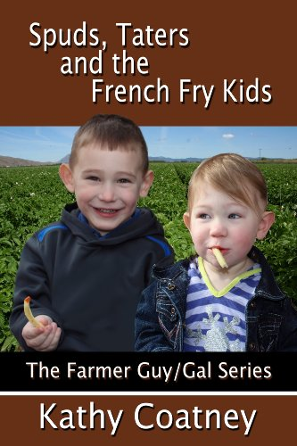 Kathy Coatney - Spuds, Taters and the French Fry Kids (The Farmer Guy/Gal Series)