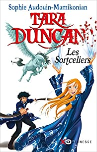 Tara Duncan, tome 1 : Les sortceliers par Sophie Audouin-Mamikonian