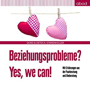 Beziehungsprobleme? Yes, we can! Hörbuch