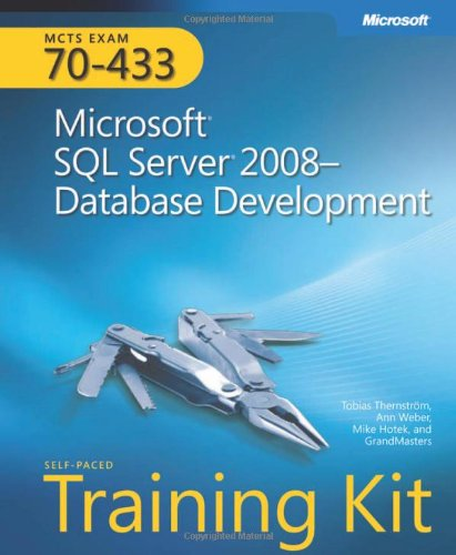 MCTS Self-Paced Training Kit (Exam 70-433): Microsoft SQL Server 2008 - Database Development: Microsoft SQL Server 2008 Database Development