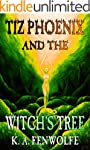 Tiz Phoenix and the Witch's Tree: A F...
