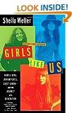 Girls Like Us: Carole King, Joni Mitchell, Carly Simon: And the Journey of a Generation