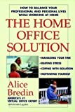 img - for The Home Office Solution: How to Balance Your Professional and Personal Lives While Working at Home by Bredin, Alice (1998) Paperback book / textbook / text book