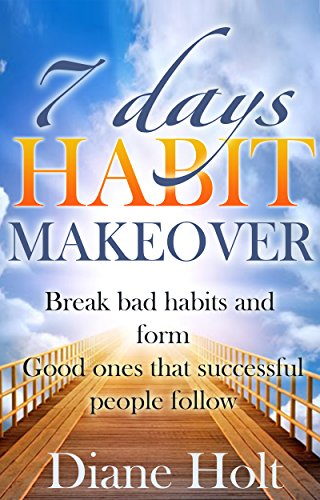 Diane Holt - 7 Days Habit Makeover: Break Bad Habits and Form Good Ones that Successful People Follow (English Edition)