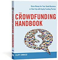The Crowdfunding Handbook: Raise Money for Your Small Business or Start-Up with Equity Funding Portals Front Cover