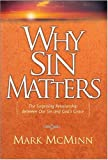 Why Sin Matters: The Surprising Relationship between Our Sin and God's Grace