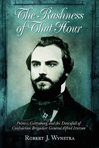 Rashness of that Hour: Politics, Gettysburg, and the Downfall of Confederate Brigadier General Alfred Iverson