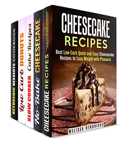 Cheesecakes and Other Sweets Box Set (5 in 1): No Bake, Low Carb Cheesecakes, Slow Cooker Cakes, Donuts and Ketogenic Desserts (Low Carb Desserts) by Melissa Hendricks, Lea Bosford, Sheila Butler, Sheila Hope, Jessica Meyers