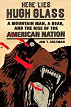 Here Lies Hugh Glass: A Mountain Man, a…