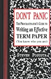 Dont Panic: The Procrastinators Guide to Writing an Effective Term Paper