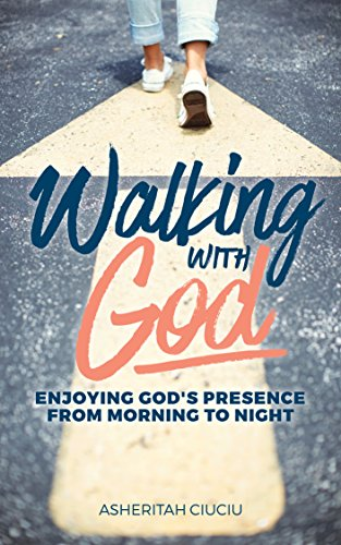 Walking with God: Enjoying God's Presence from Morning to Night (Overwhelmed to Overcomer Book 1) PDF