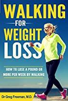 Walking for weight loss: How to lose a pound or more per week by walking