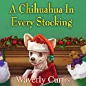 A Chihuahua in Every Stocking (       UNABRIDGED) by Waverly Curtis Narrated by Laura Darrell