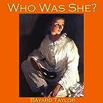Who Was She? | Bayard Taylor