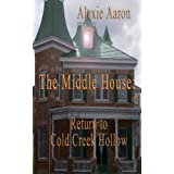 The Middle House: Return to Cold Creek Hollow (Haunted Series Book 10) ~ Alexie Aaron
