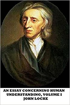 philosopher and author of an essay concerning human understanding The 100 best nonfiction books: no 90 – an essay concerning human understanding by john locke (1689.