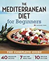 Mediterranean Diet for Beginners: The Complete Guide – 40 Delicious Recipes, 7-Day Diet Meal Plan,…