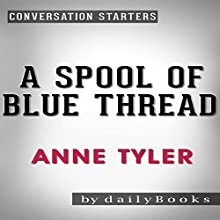 A Spool of Blue Thread: A Novel by Anne Tyler | Conversation Starters Audiobook by  dailyBooks Narrated by  dailyBooks