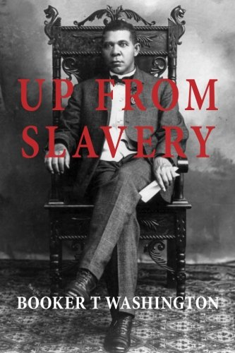 an examination of the autobiography up from slavery by booker t washington Booker t washington, up from slavery up from slavery an autobiography booker t washington another as hypertext.
