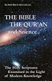 The Bible, the Qu'ran and Science: The Holy Scriptures Examined in the Light of Modern Knowledge