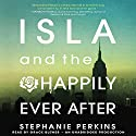 Isla and the Happily Ever After (       UNABRIDGED) by Stephanie Perkins Narrated by Grace Experience