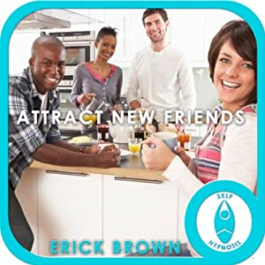 Attract New Friends: Hypnosis & Medtiation | [Erick Brown]