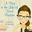 A Day in the Life of Trixie Pristine Audiobook by Laina Turner Narrated by Melissa Strom