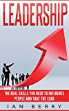 Leadership: The Real Skills You Need To Influence People And Take The Lead (Creativity, innovation, Entrepreneurship, Body Language)